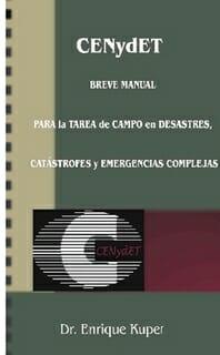Breve Manual Para la Tarea de Campo en Desastres, catástrofes y Emergencias Complejas